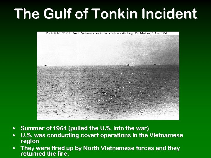 The Gulf of Tonkin Incident • Summer of 1964 (pulled the U. S. into