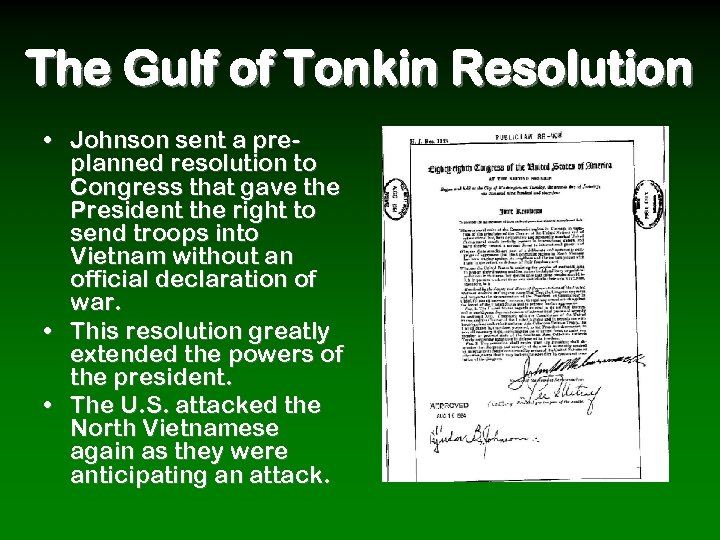 The Gulf of Tonkin Resolution • Johnson sent a preplanned resolution to Congress that