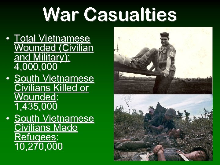 War Casualties • Total Vietnamese Wounded (Civilian and Military): 4, 000 • South Vietnamese