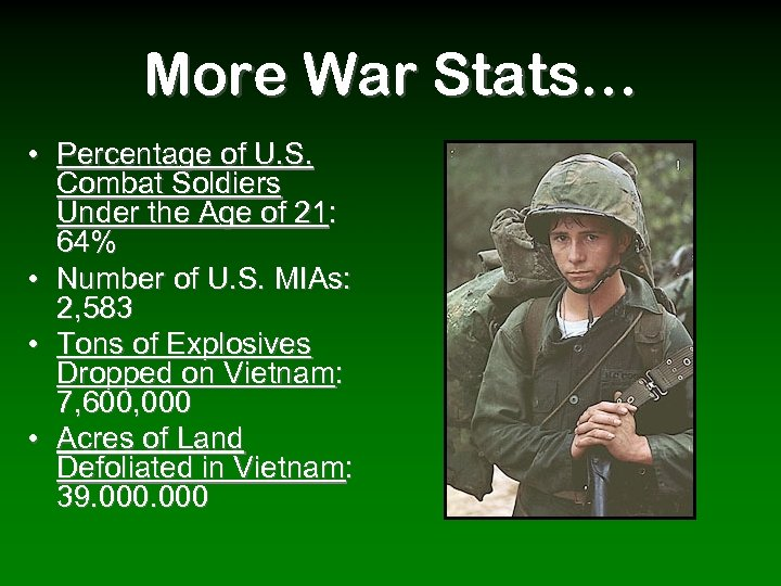 More War Stats… • Percentage of U. S. Combat Soldiers Under the Age of