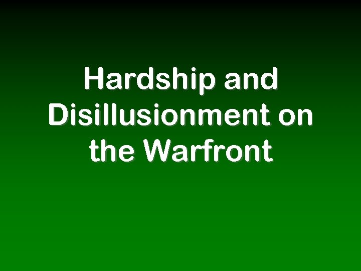 Hardship and Disillusionment on the Warfront
