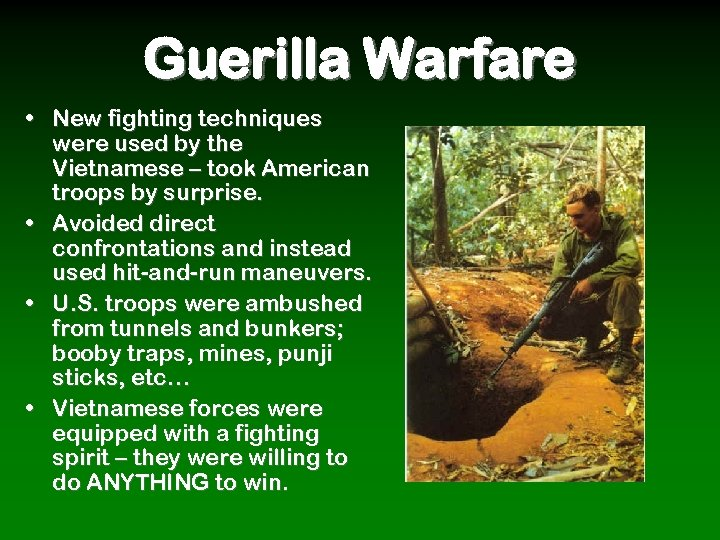 Guerilla Warfare • New fighting techniques were used by the Vietnamese – took American