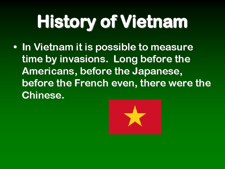 History of Vietnam • In Vietnam it is possible to measure time by invasions.