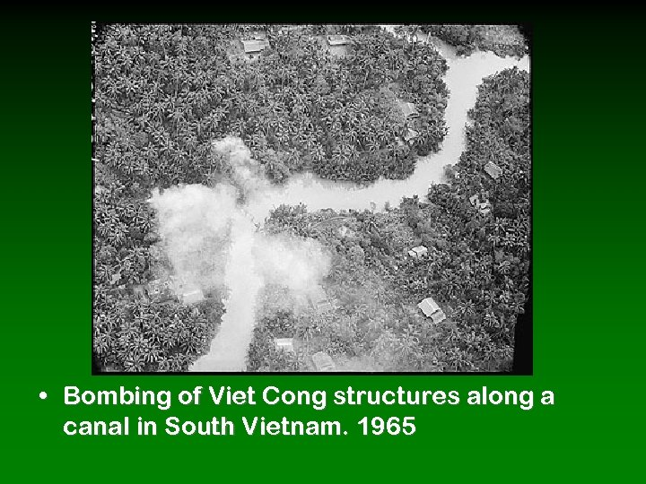 • Bombing of Viet Cong structures along a canal in South Vietnam. 1965