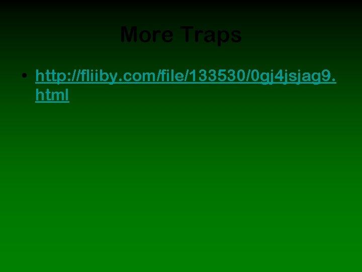 More Traps • http: //fliiby. com/file/133530/0 gj 4 jsjag 9. html