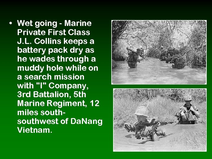 • Wet going - Marine Private First Class J. L. Collins keeps a