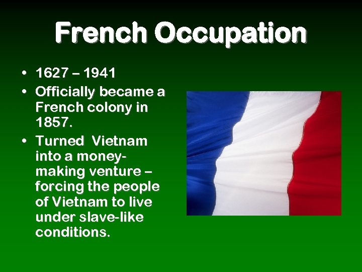French Occupation • 1627 – 1941 • Officially became a French colony in 1857.
