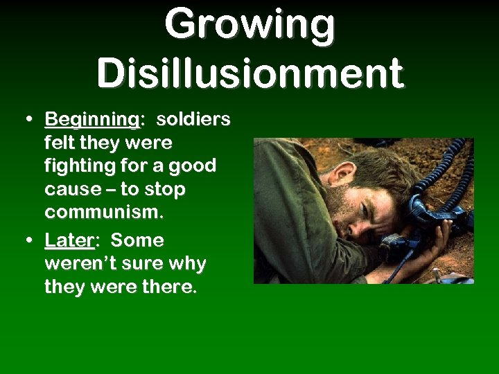 Growing Disillusionment • Beginning: soldiers felt they were fighting for a good cause –