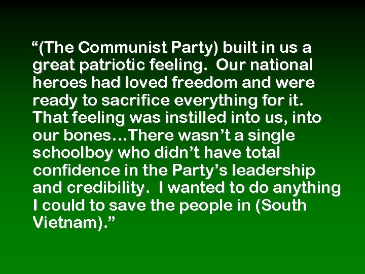 """""""(The Communist Party) built in us a great patriotic feeling. Our national heroes had"""
