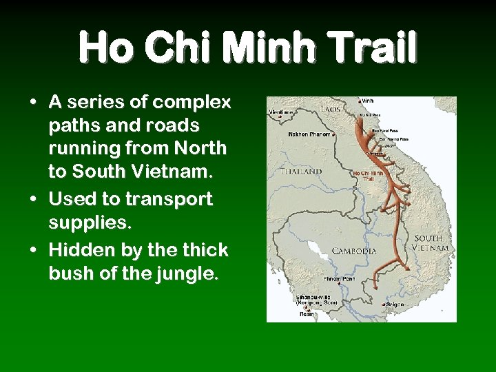 Ho Chi Minh Trail • A series of complex paths and roads running from