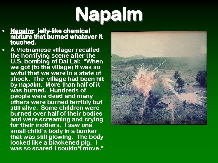 Napalm • Napalm: jelly-like chemical mixture that burned whatever it touched. • A Vietnamese