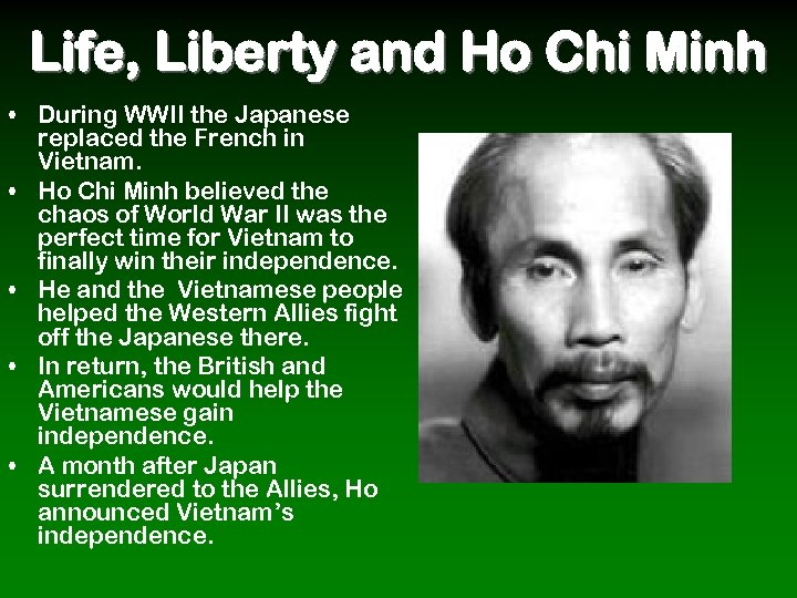 Life, Liberty and Ho Chi Minh • During WWII the Japanese replaced the French