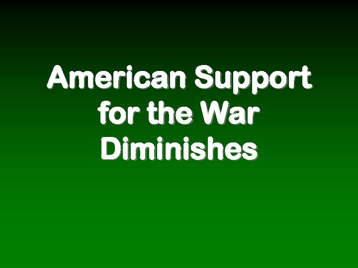 American Support for the War Diminishes
