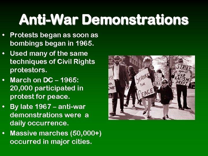 Anti-War Demonstrations • Protests began as soon as bombings began in 1965. • Used