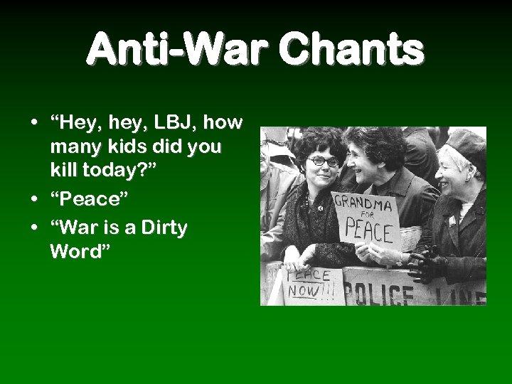 """Anti-War Chants • """"Hey, hey, LBJ, how many kids did you kill today? """""""