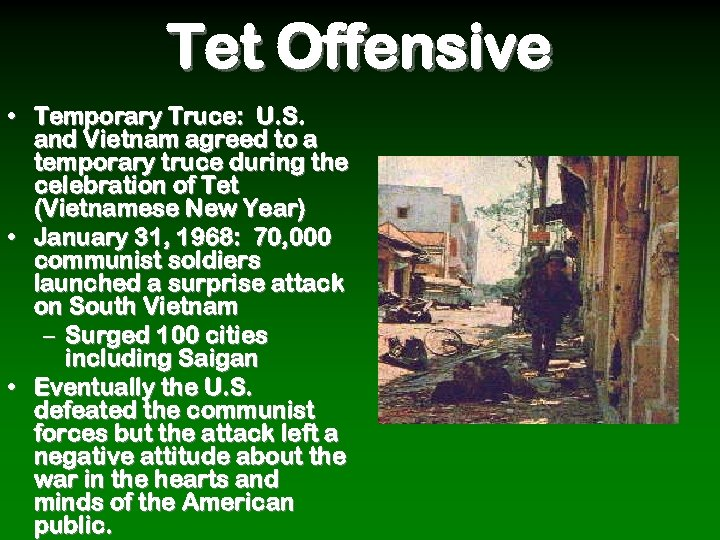 Tet Offensive • Temporary Truce: U. S. and Vietnam agreed to a temporary truce