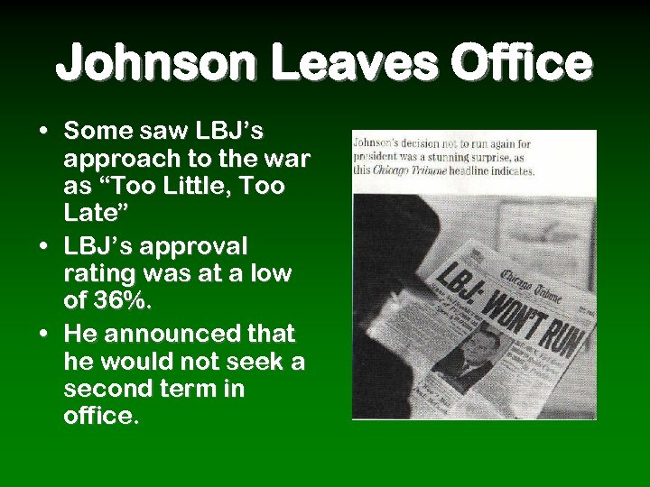 """Johnson Leaves Office • Some saw LBJ's approach to the war as """"Too Little,"""