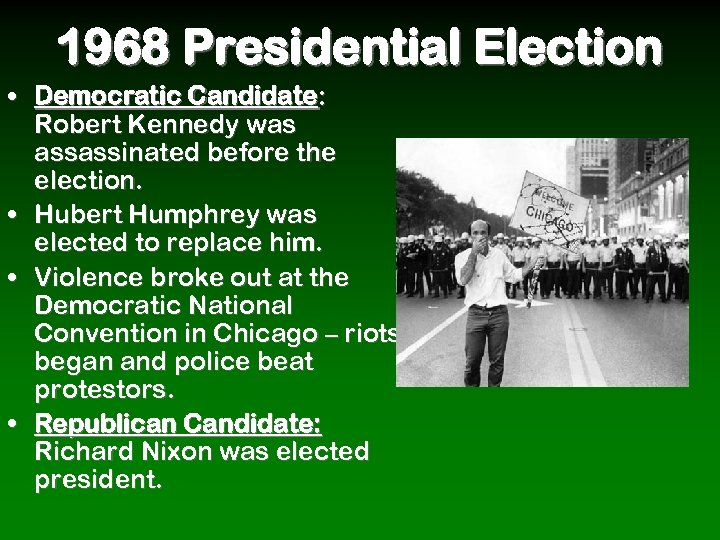 1968 Presidential Election • Democratic Candidate: Robert Kennedy was assassinated before the election. •