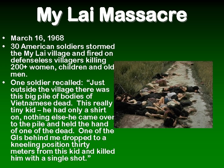My Lai Massacre • March 16, 1968 • 30 American soldiers stormed the My