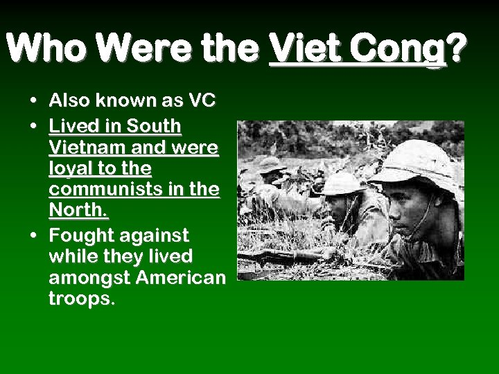Who Were the Viet Cong? • Also known as VC • Lived in South