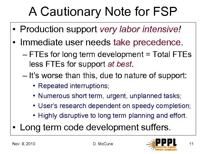 A Cautionary Note for FSP • Production support very labor intensive! • Immediate user