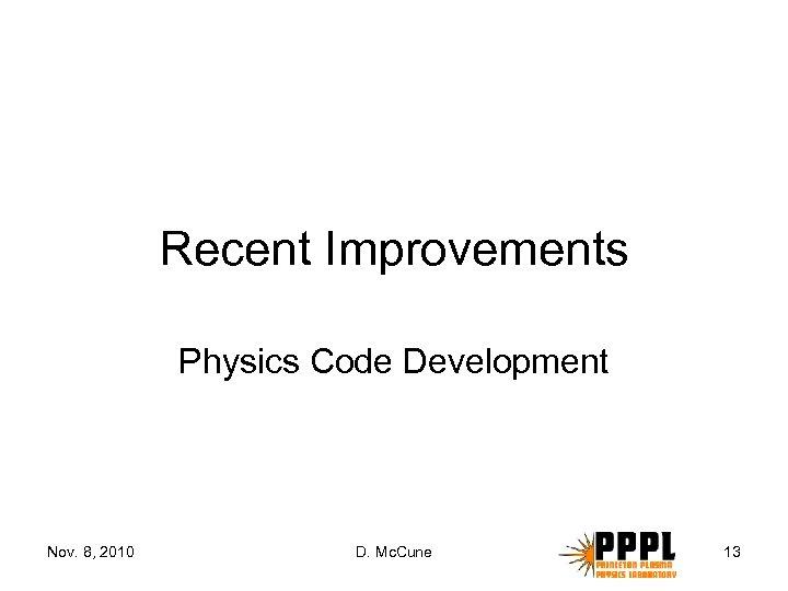 Recent Improvements Physics Code Development Nov. 8, 2010 D. Mc. Cune 13