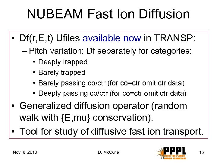 NUBEAM Fast Ion Diffusion • Df(r, E, t) Ufiles available now in TRANSP: –