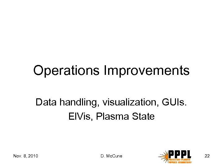 Operations Improvements Data handling, visualization, GUIs. El. Vis, Plasma State Nov. 8, 2010 D.