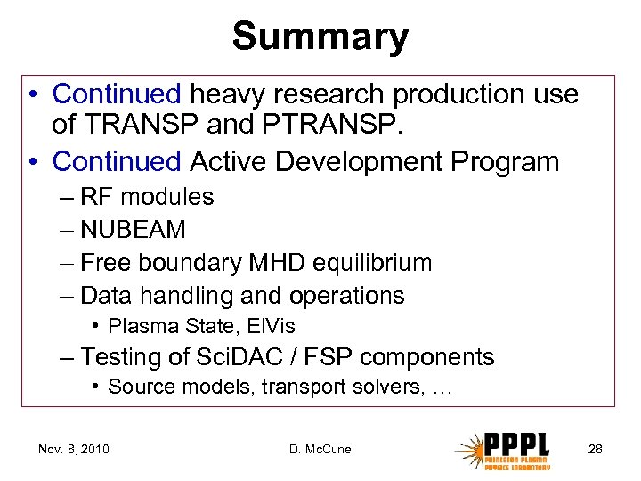 Summary • Continued heavy research production use of TRANSP and PTRANSP. • Continued Active
