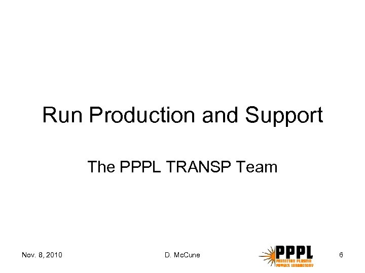 Run Production and Support The PPPL TRANSP Team Nov. 8, 2010 D. Mc. Cune