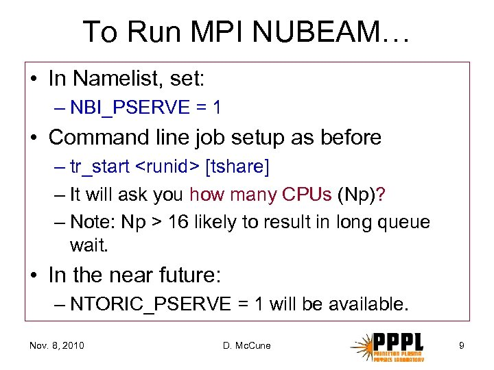 To Run MPI NUBEAM… • In Namelist, set: – NBI_PSERVE = 1 • Command