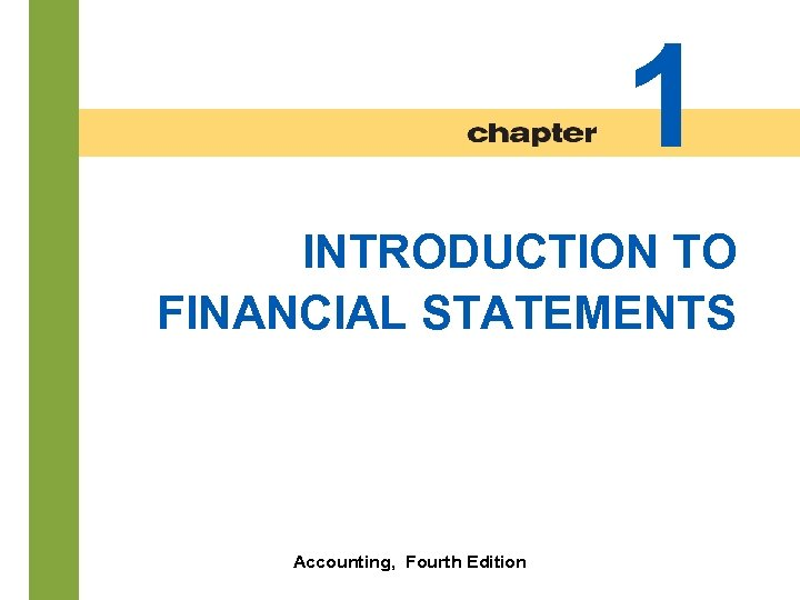 1 INTRODUCTION TO FINANCIAL STATEMENTS 1 -2 Accounting, Fourth Edition