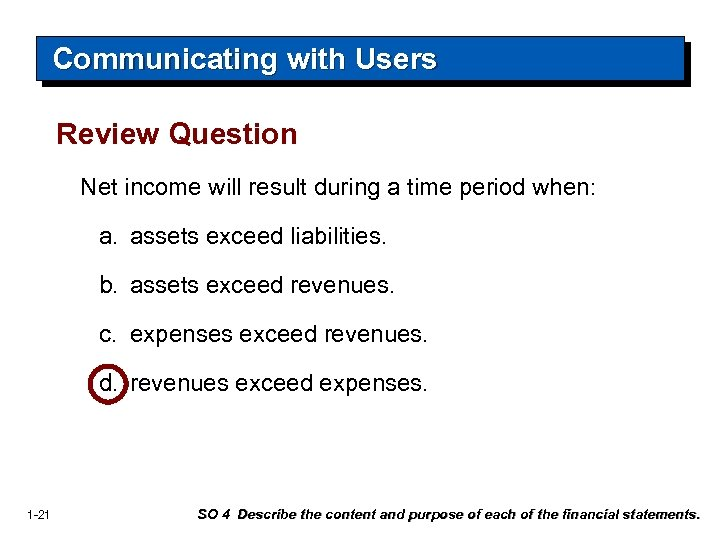 Communicating with Users Review Question Net income will result during a time period when: