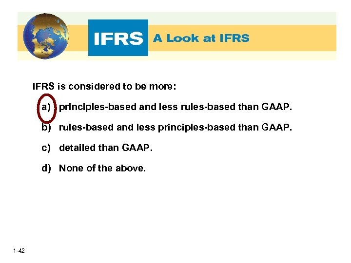 IFRS is considered to be more: a) principles-based and less rules-based than GAAP. b)
