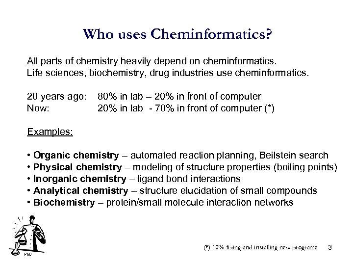 Who uses Cheminformatics? All parts of chemistry heavily depend on cheminformatics. Life sciences, biochemistry,