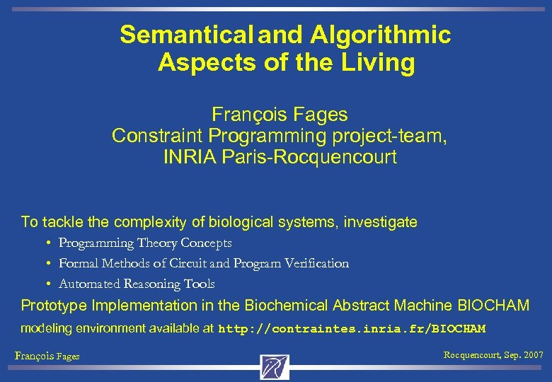 Semantical and Algorithmic Aspects of the Living François Fages Constraint Programming project-team, INRIA Paris-Rocquencourt