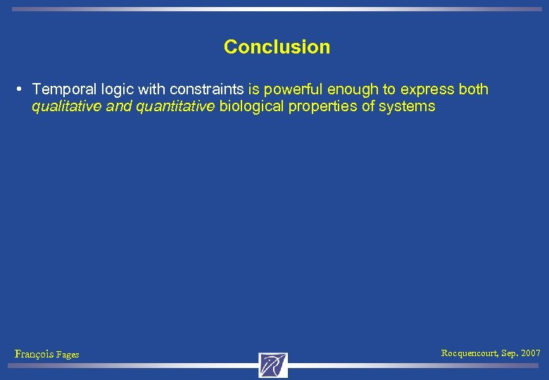Conclusion • Temporal logic with constraints is powerful enough to express both qualitative and