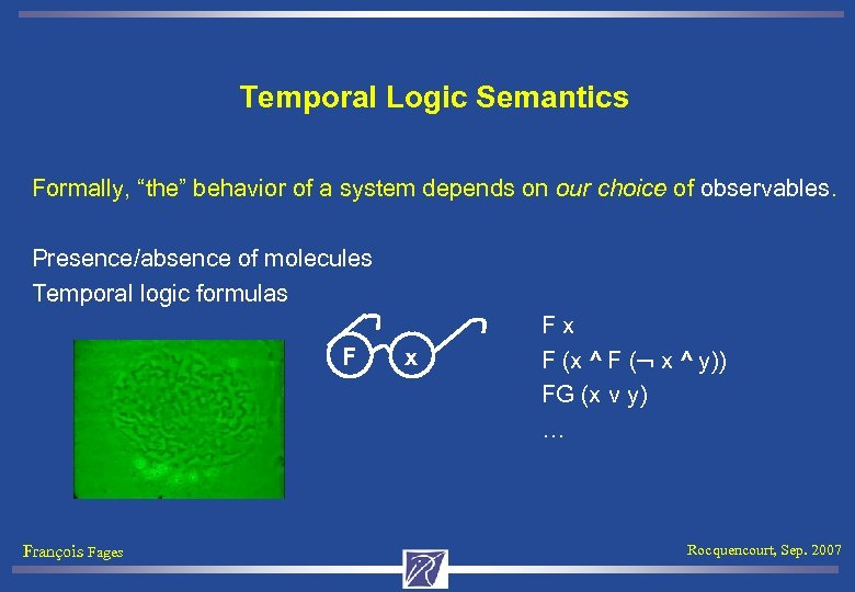 "Temporal Logic Semantics Formally, ""the"" behavior of a system depends on our choice of"
