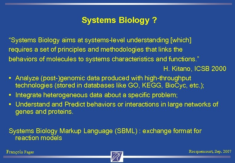 "Systems Biology ? ""Systems Biology aims at systems-level understanding [which] requires a set of"