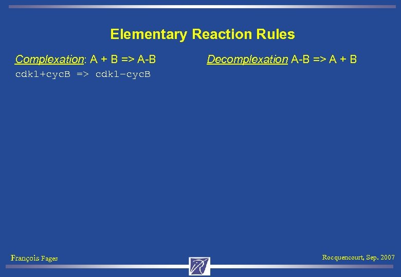 Elementary Reaction Rules Complexation: A + B => A-B Decomplexation A-B => A +