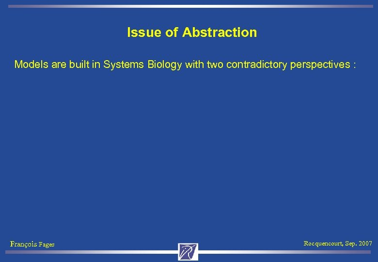 Issue of Abstraction Models are built in Systems Biology with two contradictory perspectives :