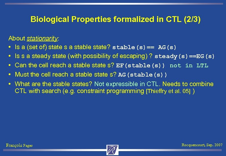 Biological Properties formalized in CTL (2/3) About stationarity: • Is a (set of) state