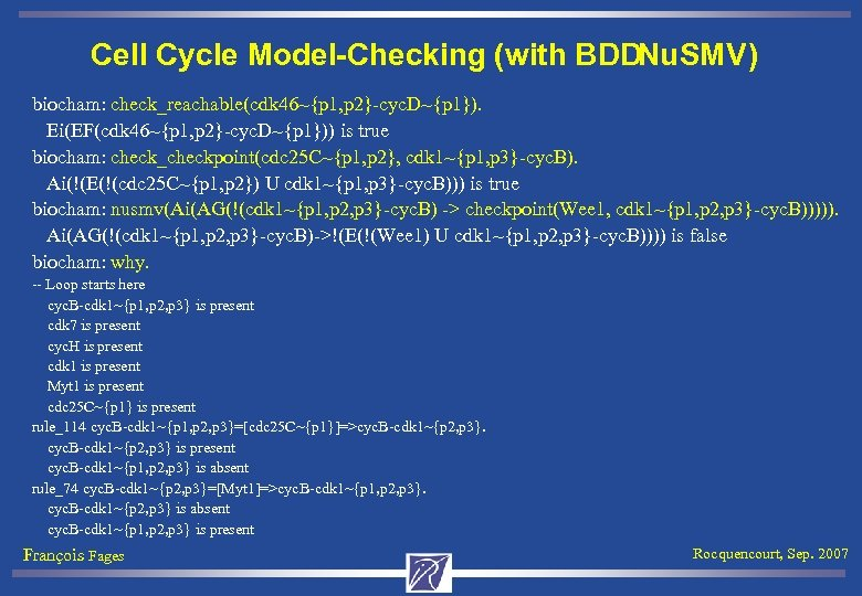 Cell Cycle Model-Checking (with BDDNu. SMV) biocham: check_reachable(cdk 46~{p 1, p 2}-cyc. D~{p 1}).