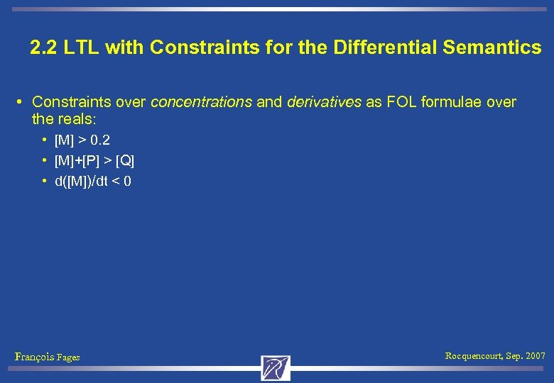 2. 2 LTL with Constraints for the Differential Semantics • Constraints over concentrations and