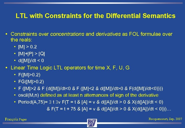 LTL with Constraints for the Differential Semantics • Constraints over concentrations and derivatives as