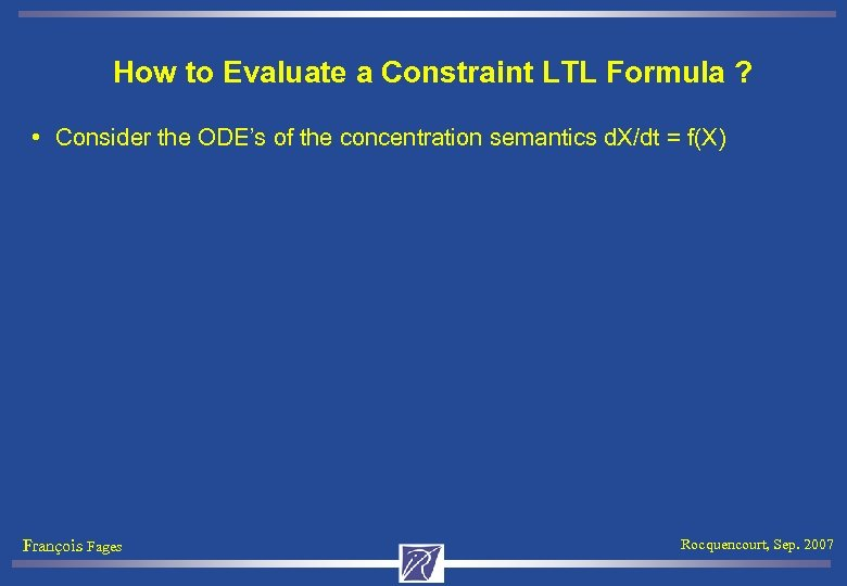 How to Evaluate a Constraint LTL Formula ? • Consider the ODE's of the