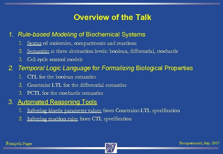 Overview of the Talk 1. Rule-based Modeling of Biochemical Systems 1. Syntax of molecules,