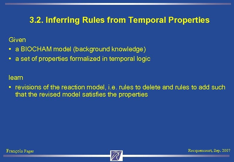 3. 2. Inferring Rules from Temporal Properties Given • a BIOCHAM model (background knowledge)