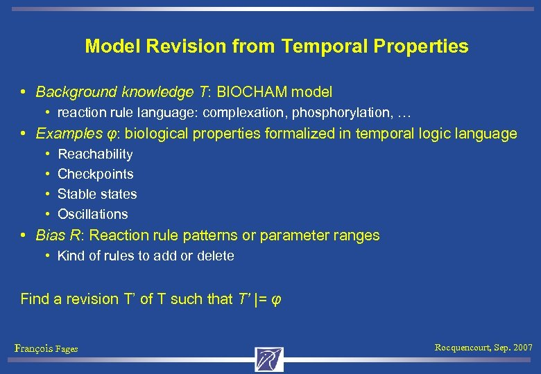 Model Revision from Temporal Properties • Background knowledge T: BIOCHAM model • reaction rule
