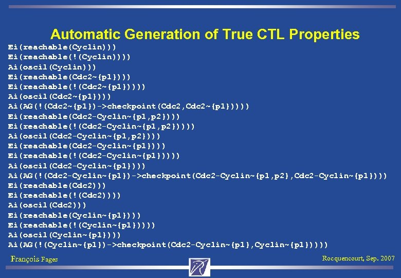 Automatic Generation of True CTL Properties Ei(reachable(Cyclin))) Ei(reachable(!(Cyclin)))) Ai(oscil(Cyclin))) Ei(reachable(Cdc 2~{p 1}))) Ei(reachable(!(Cdc 2~{p